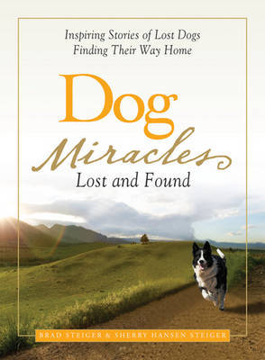 Dog Miracles: Lost and Found: Inspiring Stories of Lost Dogs Finding Their Way Home by Brad Steiger image