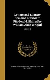 Letters and Literary Remains of Edward Fitzgerald. [Edited by William Aldis Wright]; Volume 3 by Edward 1809-1883 Fitzgerald