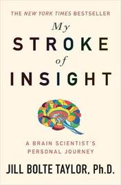 My Stroke of Insight : A Brain Scientist's Personal Journey by Jill Bolte Taylor
