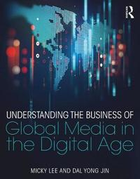 Understanding the Business of Global Media in the Digital Age by Micky Lee image