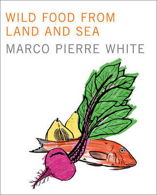 Wild Food from Land and Sea by Marco Pierre White