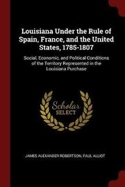 Louisiana Under the Rule of Spain, France, and the United States, 1785-1807 by James Alexander Robertson image