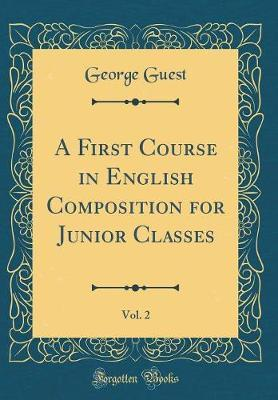 A First Course in English Composition for Junior Classes, Vol. 2 (Classic Reprint) by George Guest image
