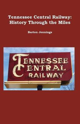 Tennessee Central Railway by Barton Jennings