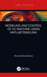 Modeling and Control of AC Machine using MATLAB (R)/SIMULINK by Mourad Boufadene