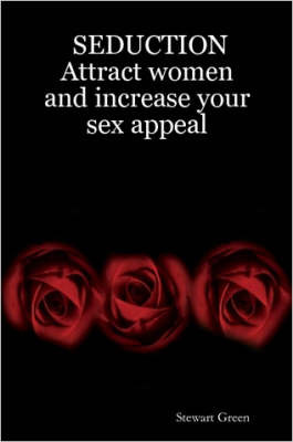 Seduction: Attract Women and Increase Your Sex Appeal by Stewart Green image
