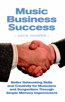 Music Business Success - Better Networking Skills and Creativity for Musicians and Songwriters Through Simple Memory Improvement by David R Hooper image