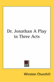 Dr. Jonathan A Play in Three Acts by Winston, Churchill image