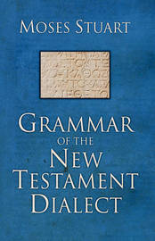 Grammar of the New Testament Dialect by Moses Stuart image