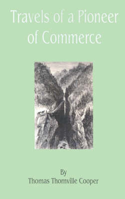 Travels of a Pioneer of Commerce by Thomas Thornville Cooper