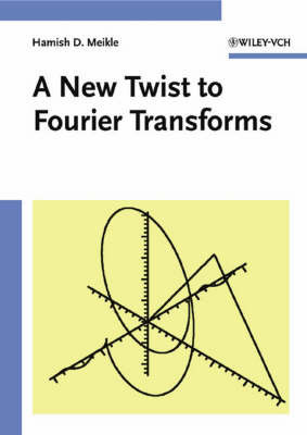 Fourier Transforms - A New Twist by Hamish D. Meikle