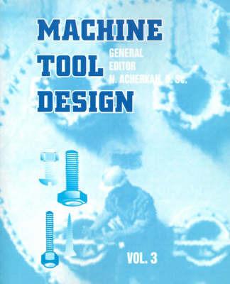 Machine Tool Design: Volume 3 by N Acherkan, D.SC.