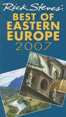 Rick Steves' Best of Eastern Europe: 2007 by Rick Steves
