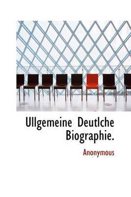 Ullgemeine Deutlche Biographie. by * Anonymous
