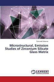 Microstructural, Emission Studies of Zirconium Silicate Glass Matrix by Srikumar Tummala
