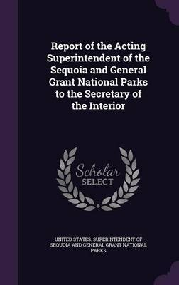 Report of the Acting Superintendent of the Sequoia and General Grant National Parks to the Secretary of the Interior image