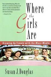 Where the Girls are by Susan J Douglas