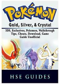 Pokemon Gold, Silver, & Crystal, 3ds, Exclusives, Pokemon, Walkthrough, Tips, Cheats, Download, Game Guide Unofficial by Hse Guides