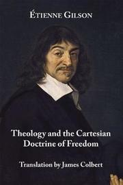 Theology and the Cartesian Doctrine of Freedom by Etienne Gilson