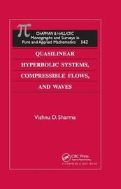 Quasilinear Hyperbolic Systems, Compressible Flows, and Waves by Vishnu D. Sharma