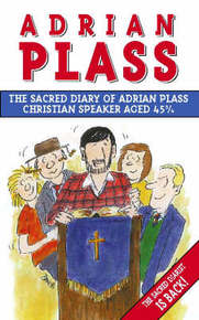 The Sacred Diary of Adrian Plass: Christian Speaker Aged 45 3/4 by Adrian Plass