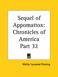 Chronicles of America Vol. 32: Sequel of Appomattox (1921) by Walter Lynwood Fleming