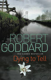 Dying to Tell by Robert Goddard image