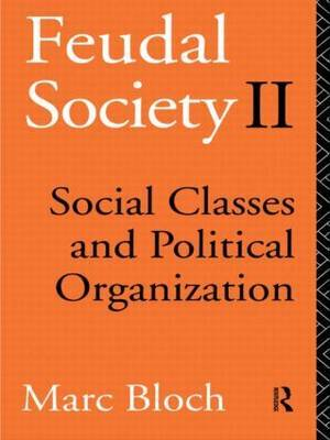 Feudal Society: Social Classes and Political Organisation: Vol. 2 by Marc Bloch
