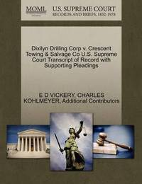 Dixilyn Drilling Corp V. Crescent Towing & Salvage Co U.S. Supreme Court Transcript of Record with Supporting Pleadings by E D Vickery