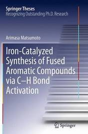 Iron-Catalyzed Synthesis of Fused Aromatic Compounds via C-H Bond Activation by Arimasa Matsumoto