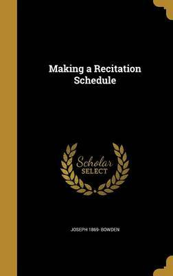 Making a Recitation Schedule by Joseph 1869- Bowden image