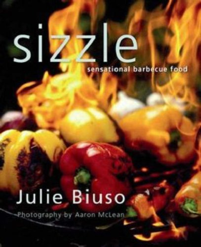 Sizzle: Sensational Barbecue Food by Julie Biuso