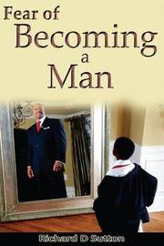 Fear of Becoming a Man by Richard Dwight Sutton