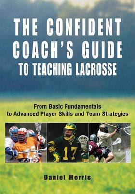 Confident Coach's Guide to Teaching Lacrosse by Daniel Morris image
