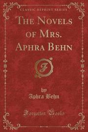 The Novels of Mrs. Aphra Behn (Classic Reprint) by Aphra Behn