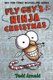 Fly Guy: #16 Fly Guy's Ninja Christmas by Tedd Arnold