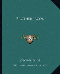 Brother Jacob Brother Jacob by George Eliot