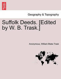 Suffolk Deeds. [Edited by W. B. Trask.] by * Anonymous