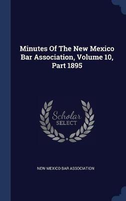 Minutes of the New Mexico Bar Association, Volume 10, Part 1895 image