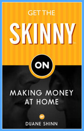 Get The Skinny On Making Money At Home by Duane Shinn