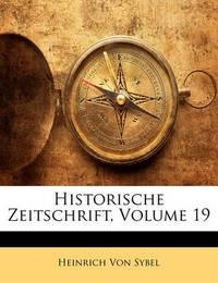 Historische Zeitschrift, Volume 19 by Heinrich Von Sybel
