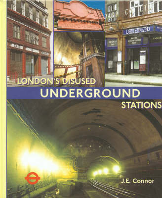 London's Disused Underground Stations by J.E. Connor
