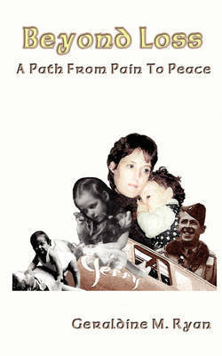 Beyond Loss: A Path from Pain to Peace by Geraldine M. Ryan