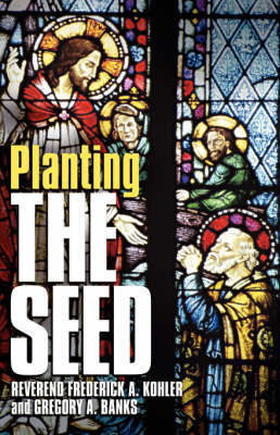 Planting the Seed by Frederick A Kohler