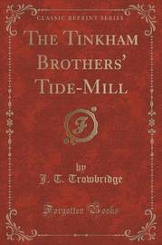 The Tinkham Brothers' Tide-Mill (Classic Reprint) by John Townsend Trowbridge