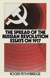 The Spread of the Russian Revolution by Roger Pethybridge