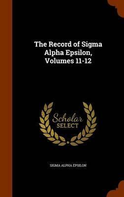The Record of SIGMA Alpha Epsilon, Volumes 11-12 by Sigma Alpha Epsilon image