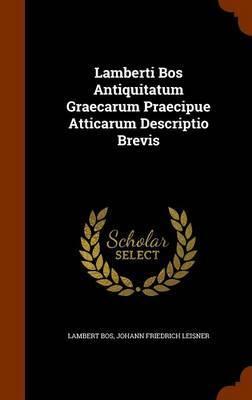 Lamberti Bos Antiquitatum Graecarum Praecipue Atticarum Descriptio Brevis by Lambert Bos image