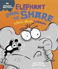 Behaviour Matters: Elephant Learns to Share - A book about sharing by Sue Graves