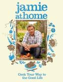 Jamie at Home: Cook Your Way to the Good Life by Jamie Oliver